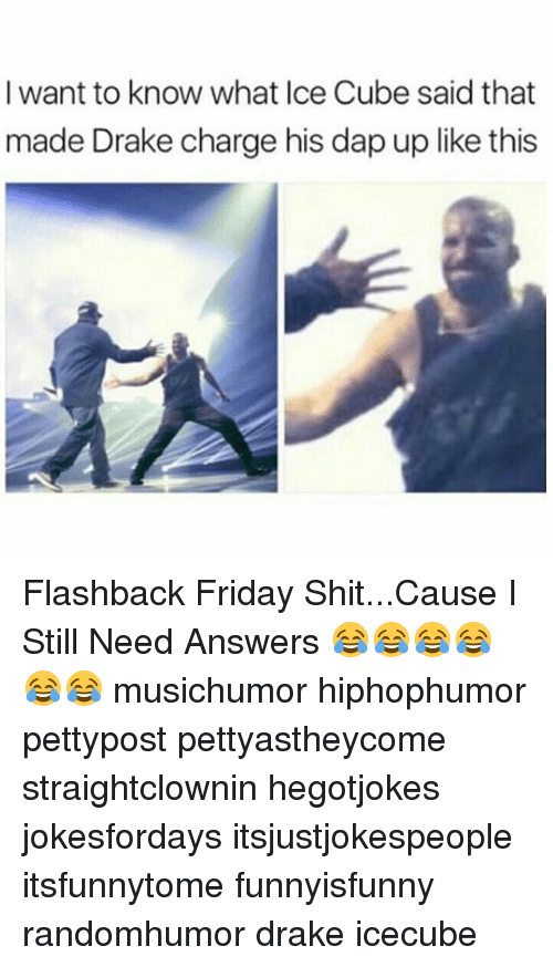 daps: I want to know what Ice Cube said that  made Drake charge his dap up like this Flashback Friday Shit...Cause I Still Need Answers 😂😂😂😂😂😂 musichumor hiphophumor pettypost pettyastheycome straightclownin hegotjokes jokesfordays itsjustjokespeople itsfunnytome funnyisfunny randomhumor drake icecube