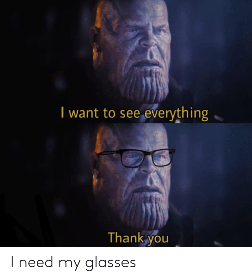 Thank You, Glasses, and You: I want to see everything  Thank you I need my glasses