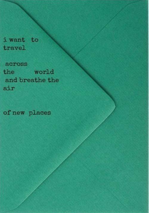 Travel, World, and Air: i want to  travel  across  the  world  and breathe the  air  of new places