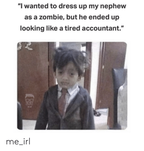 "Dress, Zombie, and Irl: ""I wanted to dress up my nephew  as a zombie, but he ended up  looking like a tired accountant.""  THE BIG4 me_irl"