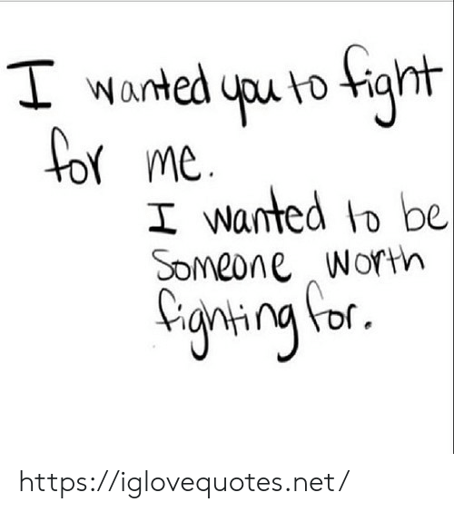 worm: I wanted yu to ight  I wanted Io be  Someone Worm  Cgwing for  ann of. https://iglovequotes.net/