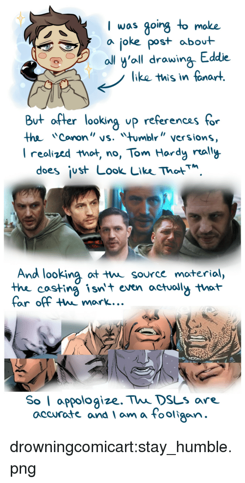 """Eddie: I was going to moke  a joke post abot  ll y'oll drawing Eddie  like this in fanart  But after looking up referencas for  the Cononvs. mbl"""" versions  I realized that no, Tom Hardy rally  does ¡ust Look Lke ThotM  And looking ot t source moterial,  thhe costing isnt even actuoll that  far off thw mark...  So I appologize. Thi DsLs are.  accurate and am a Fooligan drowningcomicart:stay_humble.png"""
