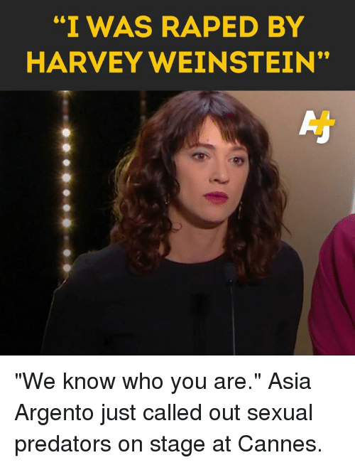 "Memes, 🤖, and Predators: ""I WAS RAPED BY  HARVEY WEINSTEIN"" ""We know who you are.""   Asia Argento just called out sexual predators on stage at Cannes."