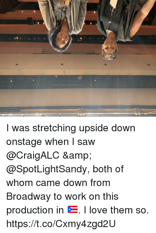Love, Memes, and Saw: I was stretching upside down onstage when I saw @CraigALC & @SpotLightSandy, both of whom came down from Broadway to work on this production in 🇵🇷. I love them so. https://t.co/Cxmy4zgd2U