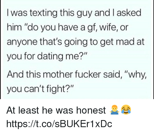 """Dating, Texting, and Wife: I was texting this guy and l asked  him """"do you have a gf, wife, or  anyone that's going to get mad at  you for dating me?""""  And this mother fucker said, """"why,  you can't fight?"""" At least he was honest 🤷♂️😂 https://t.co/sBUKEr1xDc"""
