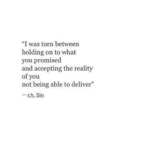"holding-on: ""I was torn between  holding on to what  you promised  and accepting the reality  of you  not being able to deliver""  - r.h. Sin"
