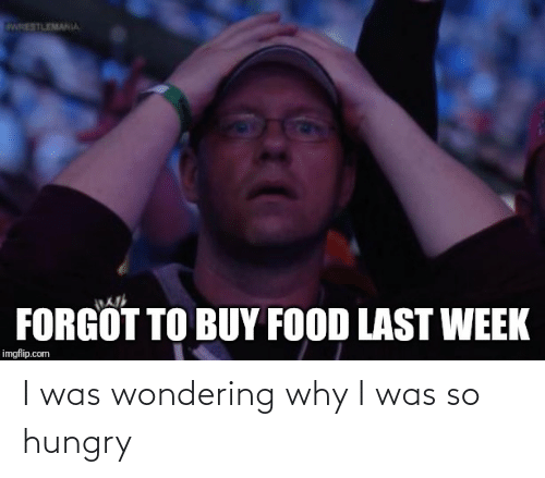 So Hungry: I was wondering why I was so hungry