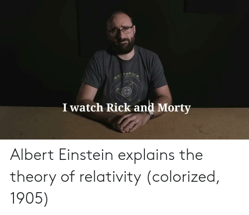 The Theory Of Relativity: I watch Rick and Morty Albert Einstein explains the theory of relativity (colorized, 1905)
