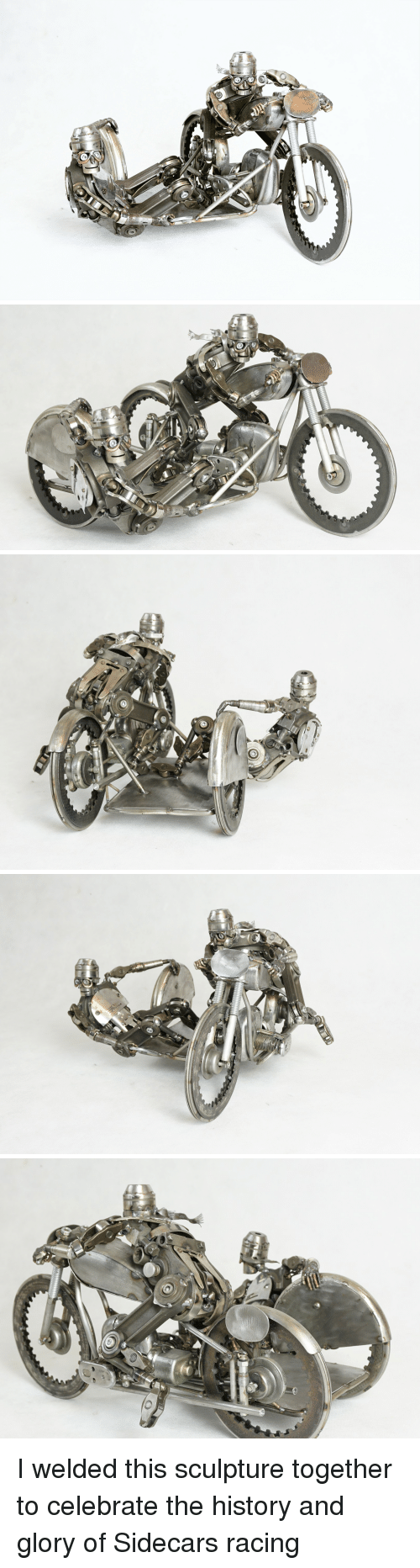 Sculpture: I welded this sculpture together to celebrate the history and glory of Sidecars racing