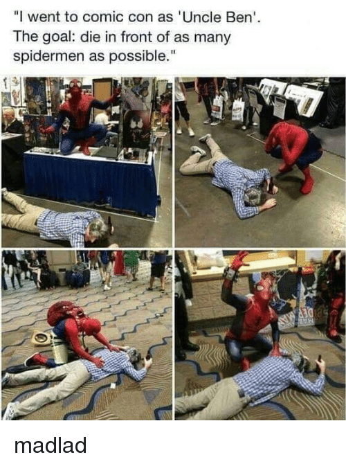 """Comic Con: """"I went to comic con as 'Uncle Ben'  The goal: die in front of as many  spidermen as possible."""" madlad"""