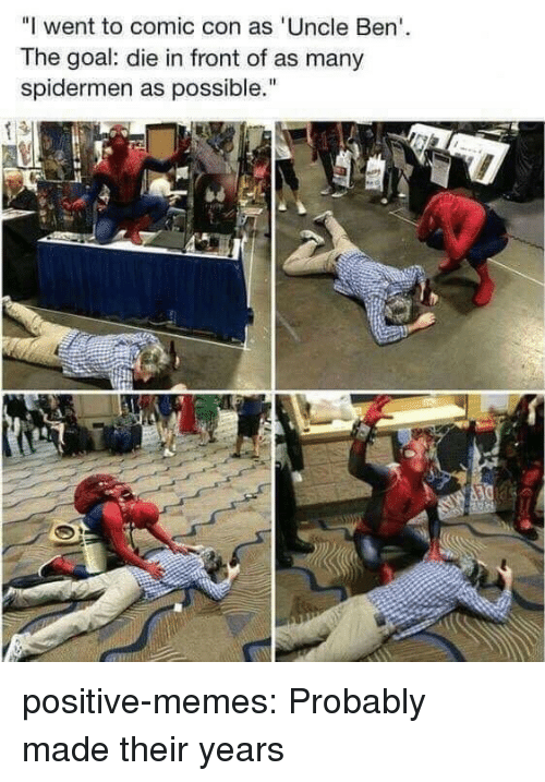 """Comic Con: """"I went to comic con as 'Uncle Ben  The goal: die in front of as many  spidermen as possible. positive-memes: Probably made their years"""