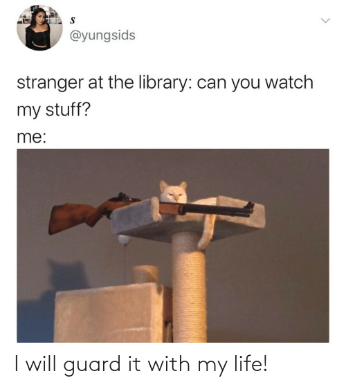 I Will: I will guard it with my life!