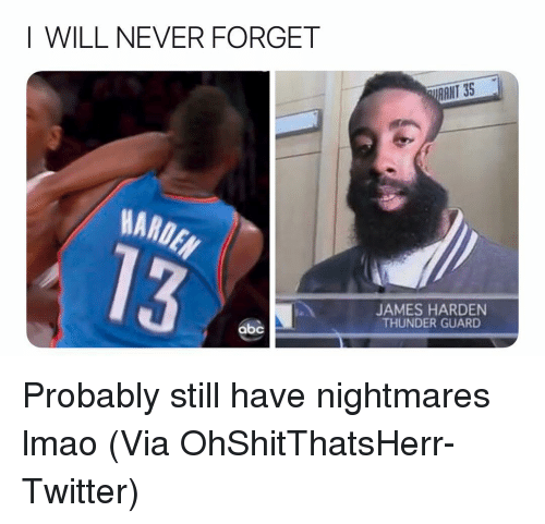 Abc, Basketball, and James Harden: I WILL NEVER FORGET  AANT 35  MARDE  JAMES HARDEN  THUNDER GUARD  abc Probably still have nightmares lmao (Via OhShitThatsHerr-Twitter)