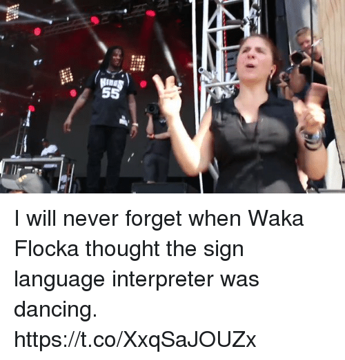 Waka: I will never forget when Waka Flocka thought the sign language interpreter was dancing. https://t.co/XxqSaJOUZx