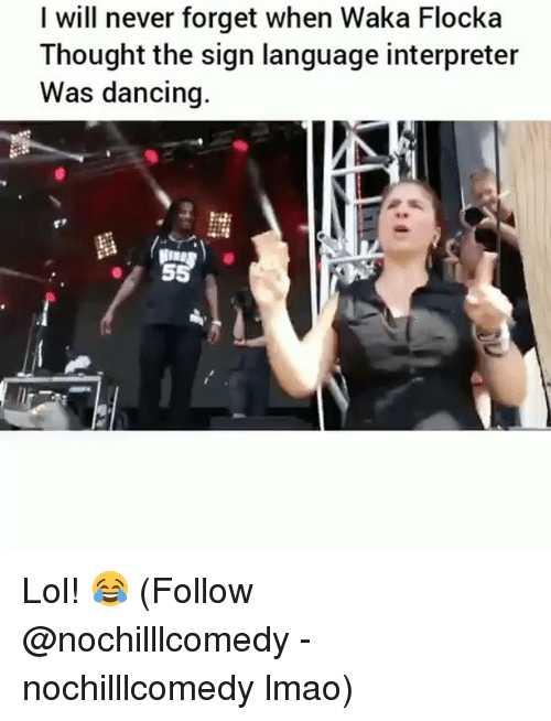 Waka: I will never forget when Waka Flocka  Thought the sign language interpreter  Was dancing Lol! 😂 (Follow @nochilllcomedy - nochilllcomedy lmao)