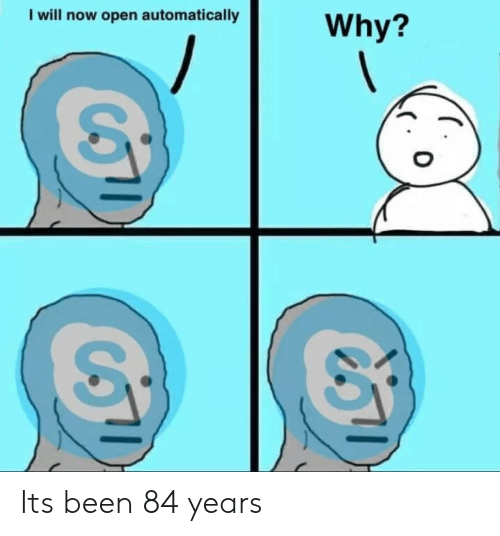 84 Years: I will now open automatically  Why? Its been 84 years