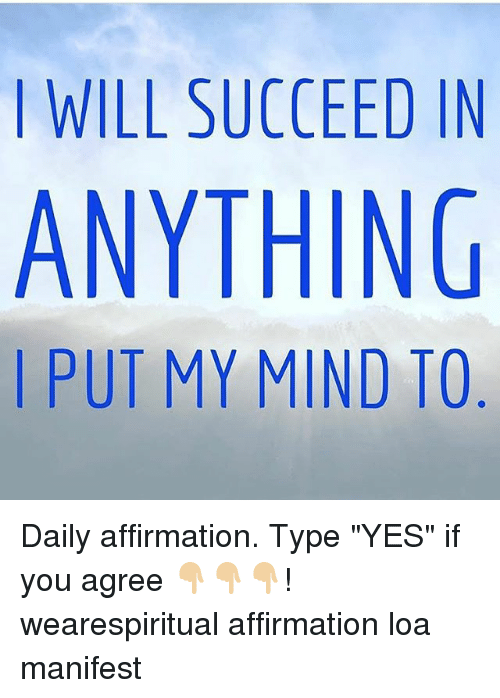 """I Putted: I WILL SUCCEED IN  ANYTHING  I PUT MY MIND TO Daily affirmation. Type """"YES"""" if you agree 👇🏼👇🏼👇🏼! wearespiritual affirmation loa manifest"""