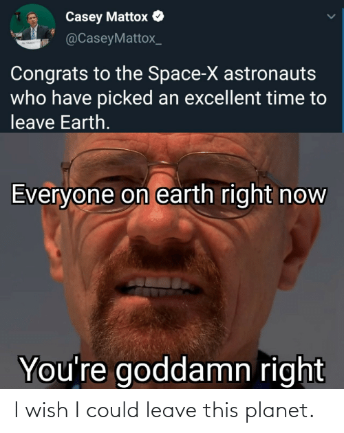 Leave: I wish I could leave this planet.