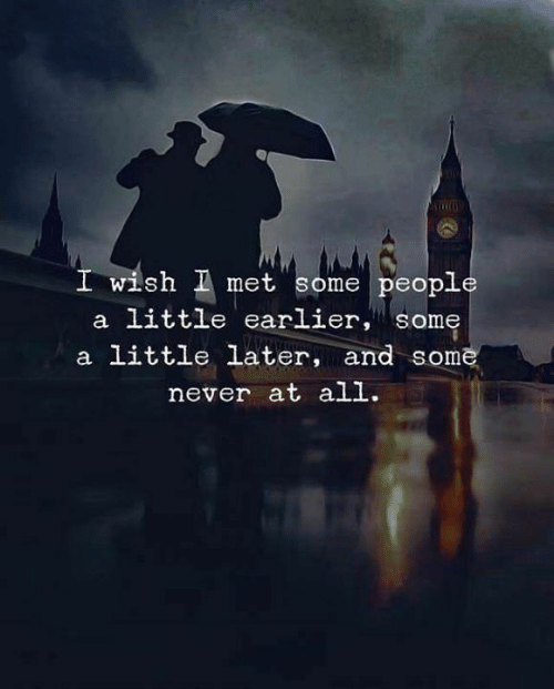 Never, All, and People: I wish I met some people  WLS  a little earlier, some  a little later, and some  never at all.