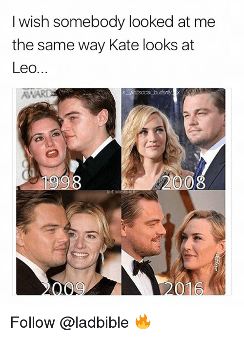 Memes, 🤖, and Leo: I wish somebody looked at me  the same way Kate looks at  Leo.  Av  xantisocal butterty  0 Follow @ladbible 🔥