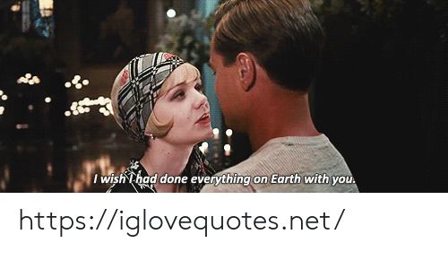 Earth, Net, and You: I wish Thad done everything on Earth with you https://iglovequotes.net/