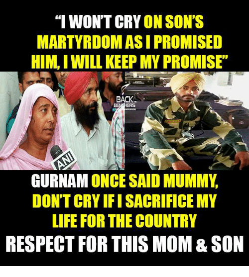 "Mom Son: ""I WONT CRY  ON SON'S  MARTYRDOMASI PROMISED  HIM, I WILL KEEP MY PROMISE  BACK  GURNAM ONCE SAID MUMMY  DON'T CRY FISACRIFICE MY  LIFE FOR THE COUNTRY  RESPECT FOR THIS MOM&SON"