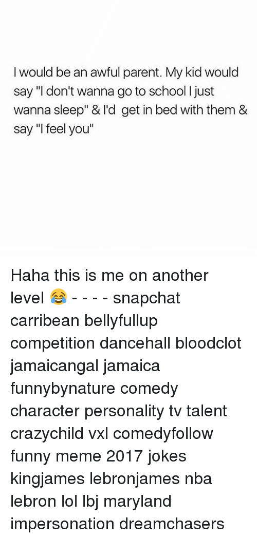 """Dreamchasers: I would be an awful parent. My kid would  say """"I don't wanna go to school I just  wanna sleep"""" & I'd get in bed with them &  say """"I feel you"""" Haha this is me on another level 😂 - - - - snapchat carribean bellyfullup competition dancehall bloodclot jamaicangal jamaica funnybynature comedy character personality tv talent crazychild vxl comedyfollow funny meme 2017 jokes kingjames lebronjames nba lebron lol lbj maryland impersonation dreamchasers"""