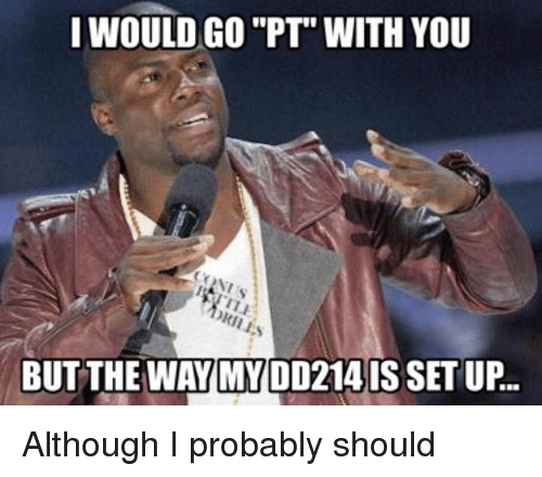 i would go pt with you but the way my dd214 is setup although i