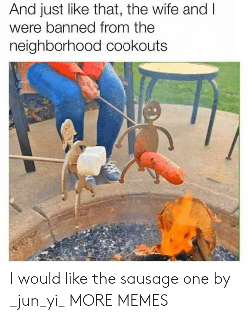 i would: I would like the sausage one by _jun_yi_ MORE MEMES