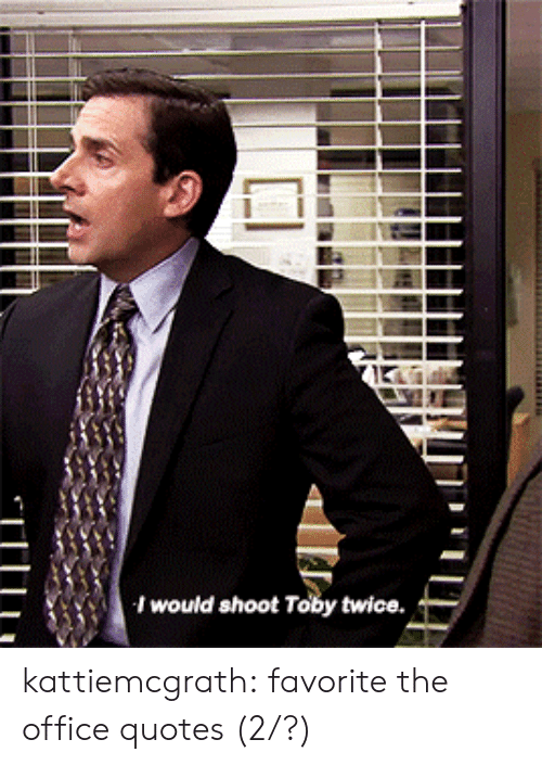 the office quotes: I would shoot Toby twice. kattiemcgrath:  favorite the office quotes (2/?)