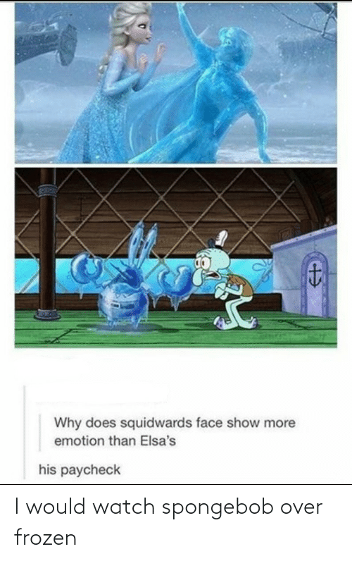 over: I would watch spongebob over frozen