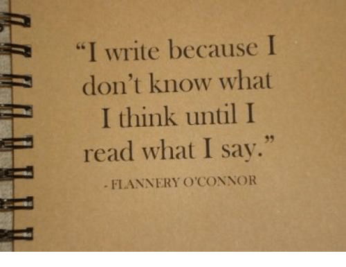 "I Write: ""I write because I  don't know what  I think until I  read what I say.""  FLANNERY O'CONNOR  35"