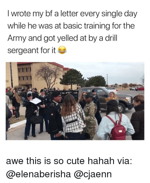 Basic Training: I wrote my bf a letter every single day  while he was at basic training for the  Army and got yelled at by a drill  sergeant for it  TTI awe this is so cute hahah via: @elenaberisha @cjaenn