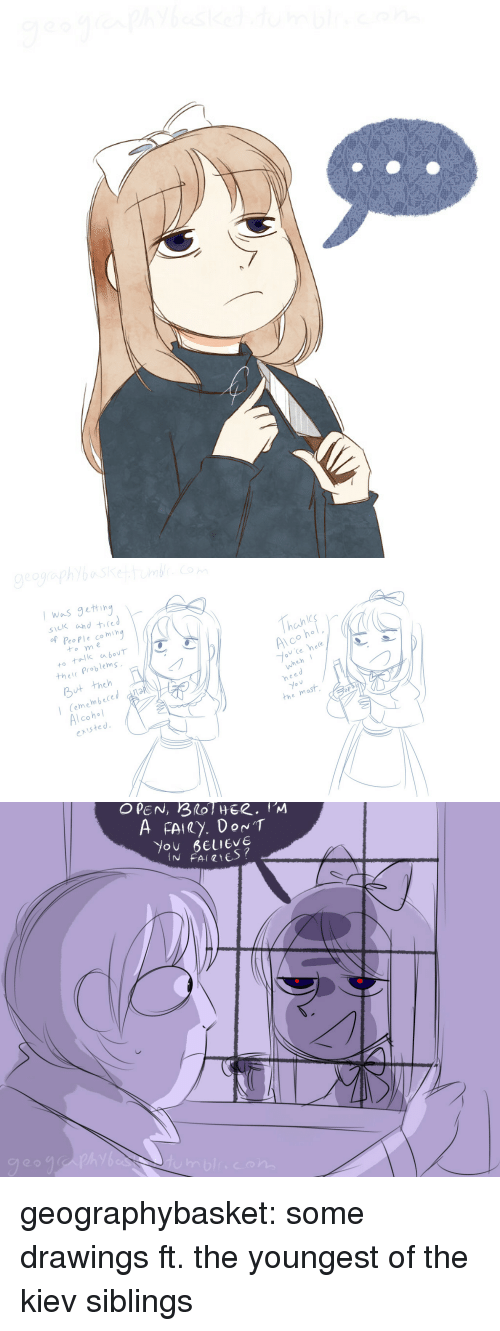 Mast: I w~s getting  sick shd tied  fPeoPle co ming  tome  thete Problems  But theh  Cemembeced  existed  hahl  Al co h。  wheh  Alcohol  heed  the mast  aps   You BeuIEVE geographybasket:  some drawings ft. the youngest of the kiev siblings