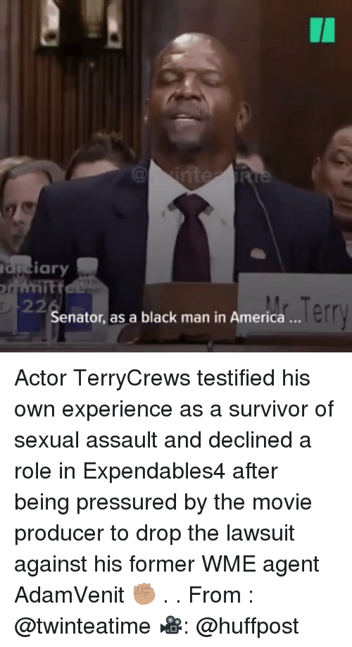 Huffpost: I1  duciary  Senator, as a black man in America..  err Actor TerryCrews testified his own experience as a survivor of sexual assault and declined a role in Expendables4 after being pressured by the movie producer to drop the lawsuit against his former WME agent AdamVenit ✊🏽 . . From : @twinteatime 🎥: @huffpost