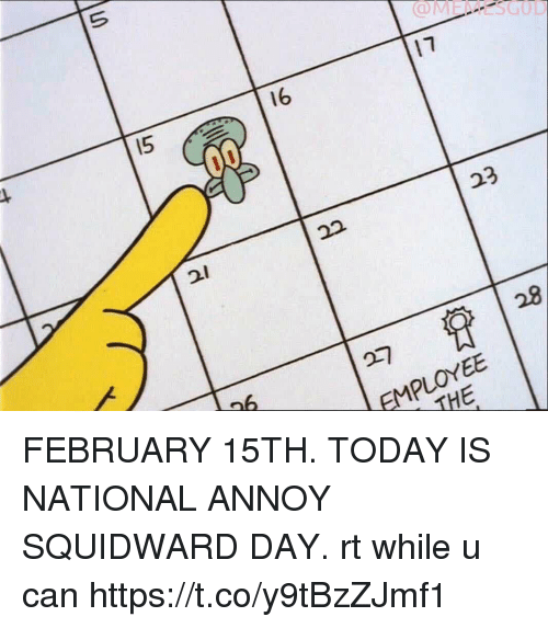 Annoy Squidward Day: I5  16  17  23  129  27  EMPLOYEE  THE FEBRUARY 15TH. TODAY IS NATIONAL ANNOY SQUIDWARD DAY.   rt while u can https://t.co/y9tBzZJmf1