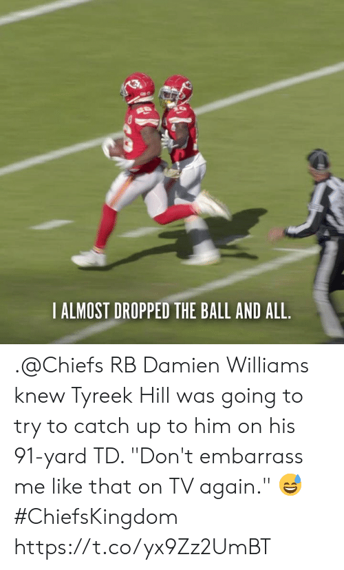 "Memes, Chiefs, and 🤖: IALMOST DROPPED THE BALL AND ALL .@Chiefs RB Damien Williams knew Tyreek Hill was going to try to catch up to him on his 91-yard TD.   ""Don't embarrass me like that on TV again."" 😅   #ChiefsKingdom https://t.co/yx9Zz2UmBT"