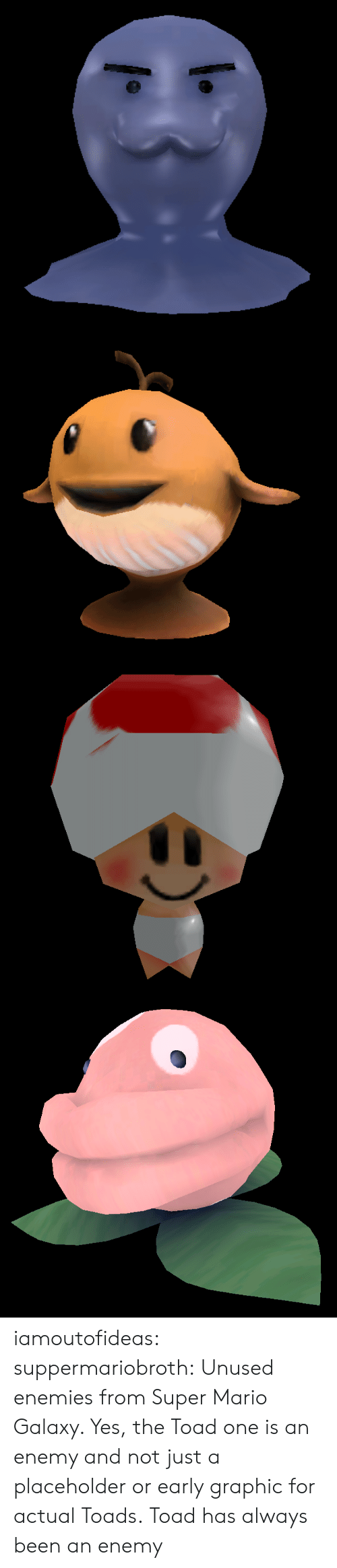 toads: iamoutofideas: suppermariobroth: Unused enemies from Super Mario Galaxy. Yes, the Toad one is an enemy and not just a placeholder or early graphic for actual Toads. Toad has always been an enemy
