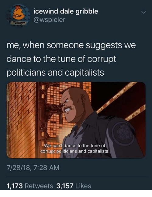 Dance, Politicians, and Icewind Dale: icewind dale gribble  @wspieler  me, when someone suggests we  dance to the tune of corrupt  politicians and capitalists  We can't dance to the tune of  tichdri corrupt politicians and capitalists!  7/28/18, 7:28 AM  1,173 Retweets 3,157 Likes