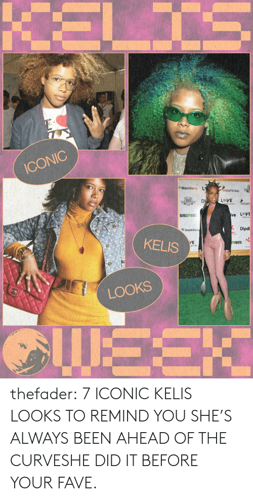 She Did It: ICONIC  Dipdi  KELIS  /E  ROOTS  LOOKS thefader:  7 ICONIC KELIS LOOKS TO REMIND YOU SHE'S ALWAYS BEEN AHEAD OF THE CURVESHE DID IT BEFORE YOUR FAVE.