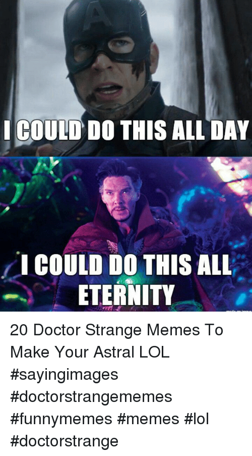 "Doctor, Lol, and Memes: ICOUID DO THIS ALL DAY  "" I COULD DO THIS ALL  ETERNITY 20 Doctor Strange Memes To Make Your Astral LOL #sayingimages #doctorstrangememes #funnymemes #memes #lol #doctorstrange"