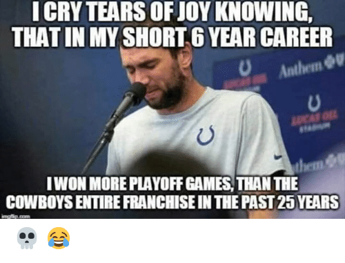 25 Years: ICRY TEARS OF JOY KNOWING,  THAT IN MY SHORT 6 YEAR CAREER  Anthem  LUCAS O  IWON MORE PLAYOFF GAMES, THAN THE  them &  COWBOYS ENTIRE FRANCHISE IN THE PAST 25 YEARS  mgip.com 💀 😂