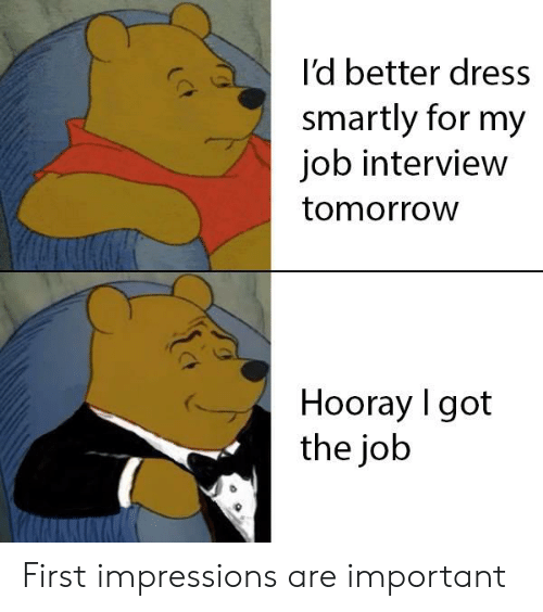 Job Interview, Dress, and Tomorrow: I'd better dress  smartly for my  job interview  tomorrow  Hooray I got  the job First impressions are important