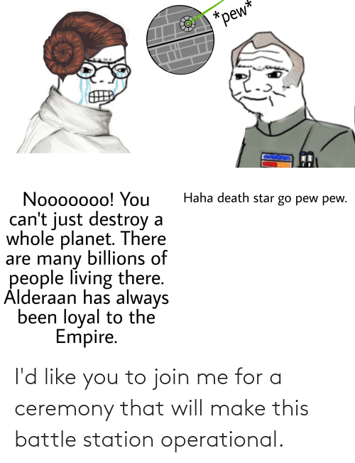 join.me: I'd like you to join me for a ceremony that will make this battle station operational.