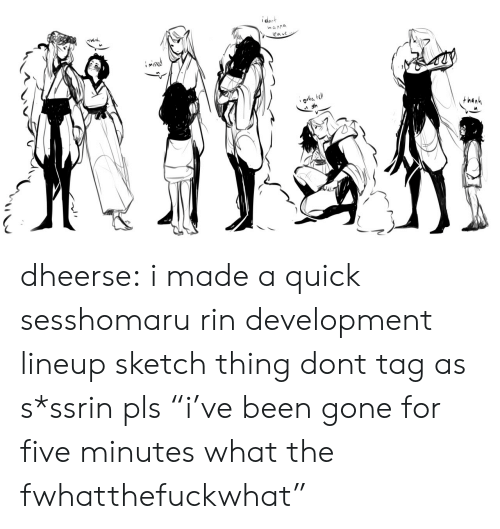 "Target, Tumblr, and Blog: ident  nanna  eav dheerse: i made a quick sesshomaru rin development lineup sketch thing dont tag as s*ssrin pls ""i've been gone for five minutes what the fwhatthefuckwhat"""