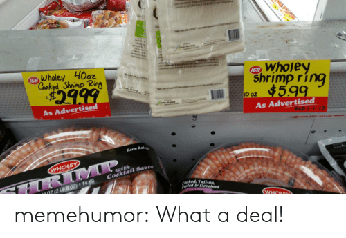 Tumblr, Blog, and Http: Ider  IGA  Cooked Shrimp Ring  IGA  $2ag9  Shrimp ring  002 4599  As Advertised  As Advertised  Farm Raises  WHOLEY  with  Cocktail Sauce  cooked, Talon  eled &Deveined  072B802) 114 KG memehumor:  What a deal!