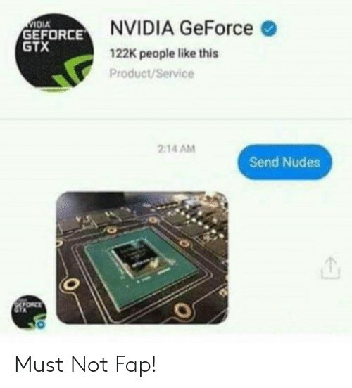 geforce: IDIA  GEFORCE  GTX  NVIDIA GeForce  122K people like this  Product/Service  2:14 AM  Send Nudes  山 Must Not Fap!