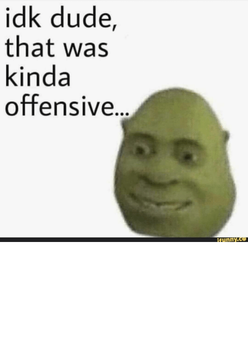Shrek: idk dude, that was kinda offensive... – popular memes on the site iFunny.co #shrek #movies #lol #spicy #da