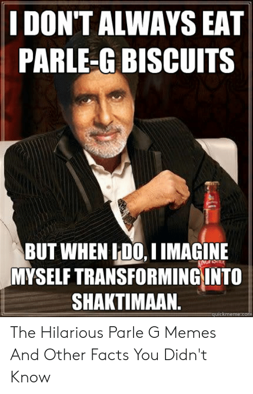 Parle G: IDON'T ALWAYS EAT  PARLE-G BISCUITS  BUT WHEN İIDO, I IMAGINE  MYSELF TRANSFORMING INTO  SHAKTIMAAN The Hilarious Parle G Memes And Other Facts You Didn't Know