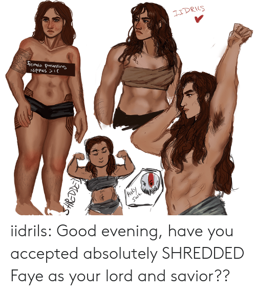 suit: IDRIS  femalu  Presenting  NiPpus >:C  Aely  Suit  to iidrils:  Good evening, have you accepted absolutely SHREDDED Faye as your lord and savior??